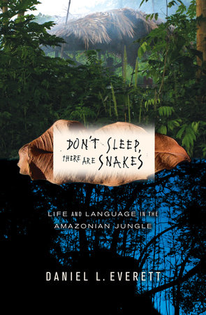 Don't Sleep, There Are Snakes by Daniel L. Everett
