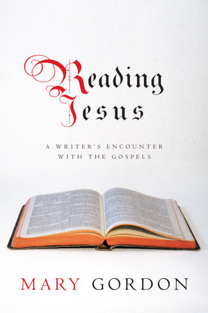 Reading Jesus by Mary Gordon