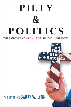 Piety & Politics by Reverend Barry W. Lynn