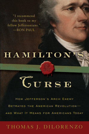 Hamilton's Curse by Thomas J. Dilorenzo