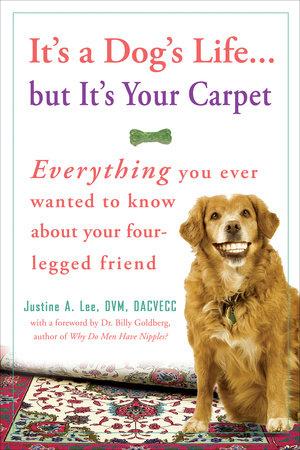 It's a Dog's Life...but It's Your Carpet by Dr. Justine Lee