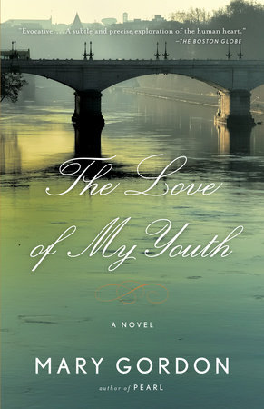 The Love of My Youth by Mary Gordon