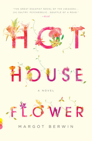 Hothouse Flower and the 9 Plants of Desire by Margot Berwin