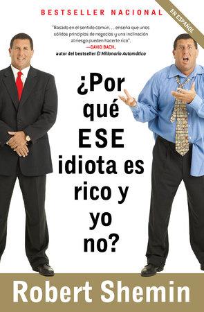 ¿Por qué ese idiota es rico y yo no? by Robert Shemin