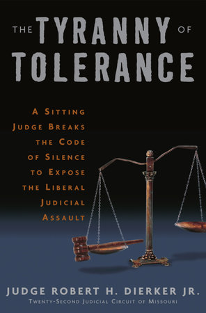 The Tyranny of Tolerance by Robert H. Dierker, Jr.