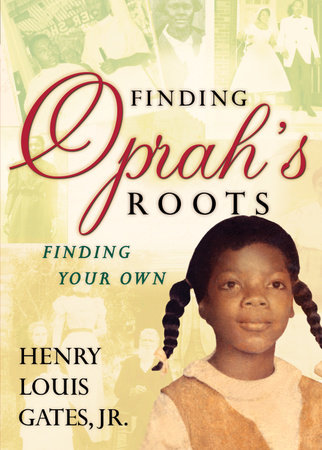 Finding Oprah's Roots by Henry Louis Gates, Jr.