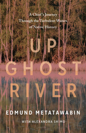 Up Ghost River by Edmund Metatawabin and Alexandra Shimo