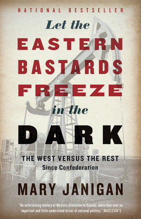 Let the Eastern Bastards Freeze in the Dark by Mary Janigan