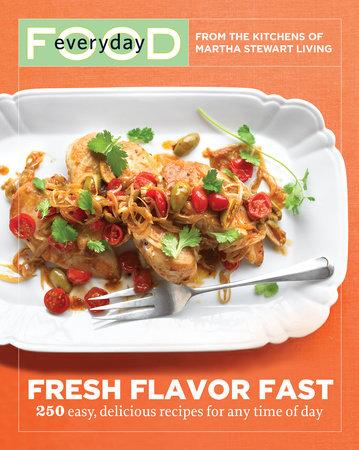 Everyday Food: Fresh Flavor Fast by Martha Stewart Living Magazine