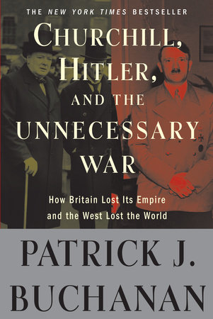 "Churchill, Hitler, and ""The Unnecessary War"" by Patrick J. Buchanan"