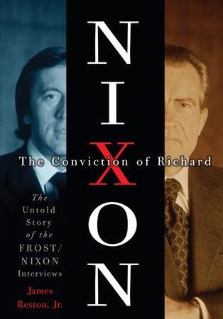 The Conviction of Richard Nixon by James Reston, Jr.