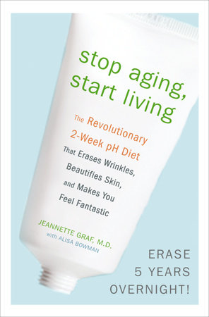 Stop Aging, Start Living by Jeannette Graf, M.D. and Alisa Bowman
