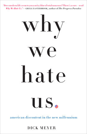 Why We Hate Us by Dick Meyer