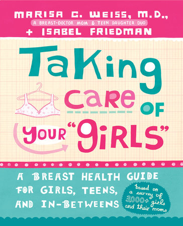 Taking Care of Your Girls by Marisa C. Weiss, M.D. and Isabel Friedman