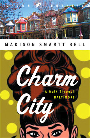 Charm City by Madison Smartt Bell