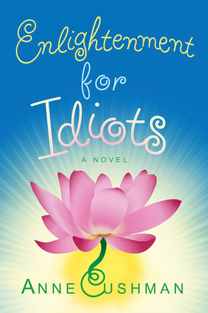 Enlightenment for Idiots by Anne Cushman