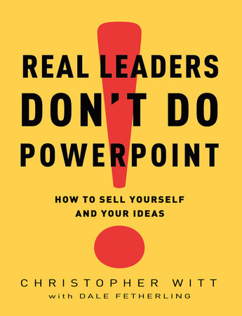 Real Leaders Don't Do PowerPoint by Christopher Witt and Dale Fetherling