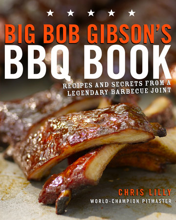 Big Bob Gibson's BBQ Book by Chris Lilly