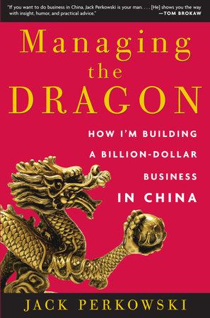 Managing the Dragon by Jack Perkowski