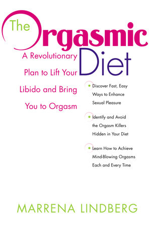 The Orgasmic Diet by Marrena Lindberg