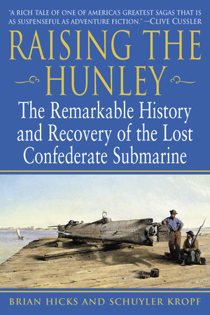Raising the Hunley by Brian Hicks and Schuyler Kropf