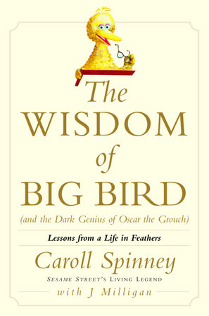 The Wisdom of Big Bird (and the Dark Genius of Oscar the Grouch) by Caroll Spinney and Jason Milligan