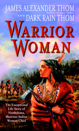 Warrior Woman by James Alexander Thom and Dark Rain Thom
