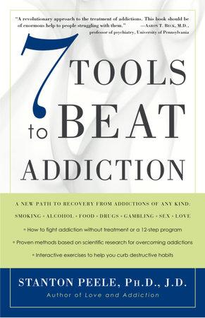 7 Tools to Beat Addiction by Stanton Peele. Ph.D., J.D.