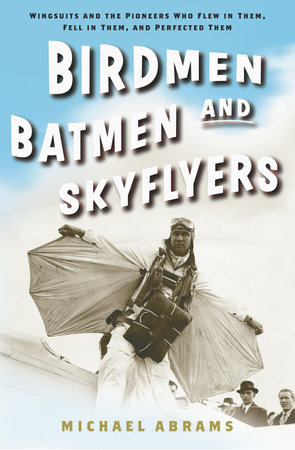 Birdmen, Batmen, and Skyflyers by Michael Abrams