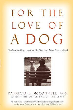 For the Love of a Dog by Patricia McConnell, Ph.D.