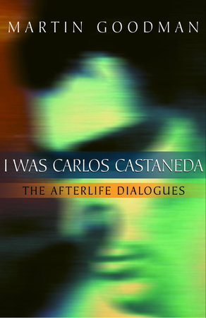 I Was Carlos Castaneda by Martin Goodman