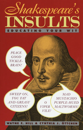 Shakespeare's Insults by Wayne F. Hill and Cynthia J. Ottchen