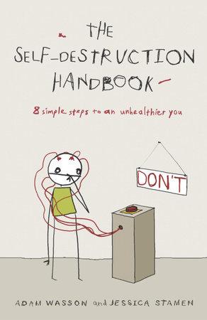 The Self-Destruction Handbook by Adam Wasson and Jessica Stamen