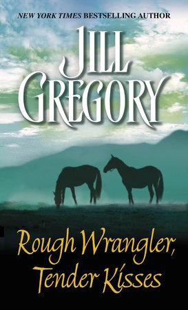 Rough Wrangler, Tender Kisses by Jill Gregory
