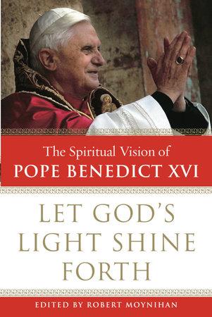 Let God's Light Shine Forth by Robert Moynihan, Ph.D.