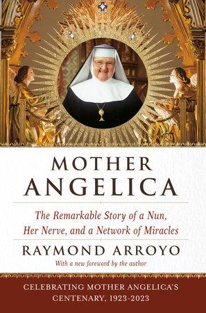 Mother Angelica by Raymond Arroyo