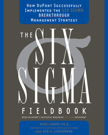 The Six Sigma Fieldbook by Mikel Harry, Ph.D. and Don R. Linsenmann