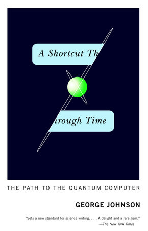 A Shortcut Through Time by George Johnson