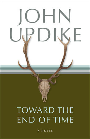 Toward the End of Time by John Updike