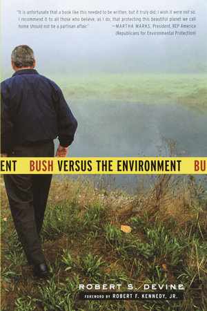 Bush Versus the Environment by Robert S. Devine