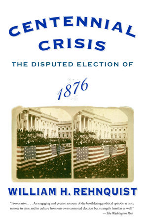Centennial Crisis by William H. Rehnquist