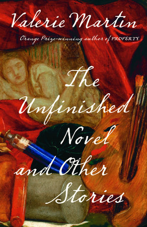 The Unfinished Novel and Other Stories by Valerie Martin