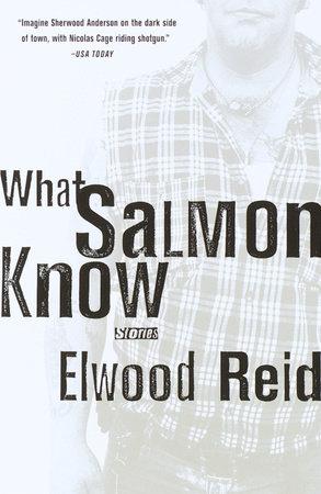 What Salmon Know by Elwood Reid