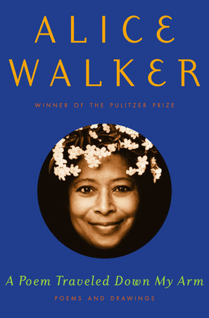 A Poem Traveled Down My Arm by Alice Walker