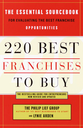 220 Best Franchises to Buy by The Philip Lief Group and Lynie Arden