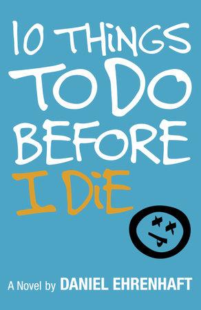 10 Things to Do Before I Die by Daniel Ehrenhaft