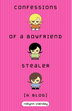 Confessions of a Boyfriend Stealer by Robynn Clairday