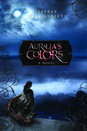 Auralia's Colors by Jeffrey Overstreet