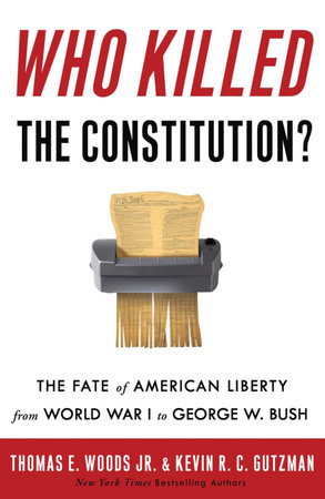 Who Killed the Constitution? by Thomas E. Woods, Jr. and Kevin R. C. Gutzman