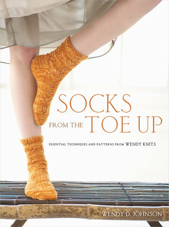 Socks from the Toe Up by Wendy D. Johnson
